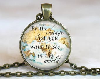 Graduation Gift..Be The Change That You Want To See In The World..Inspirational Quote..Glass Pendant, Necklace or Key Ring