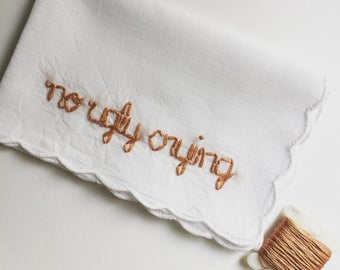 No Ugly Crying Handkerchief Funny Wedding Keepsake Funny Bridesmaid Gift Embroidered Wedding Handkerchiefs