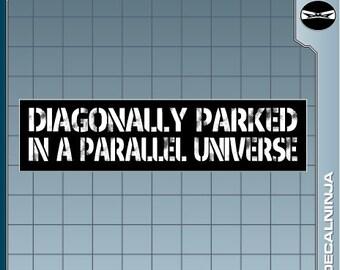Diagonally Parked in a Parallel Universe Funny Meme Geek bumper sticker