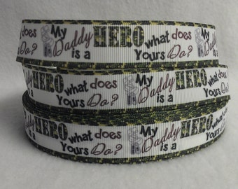 """Military Kids """"My Daddy is a hero. What does yours do?"""" 7/8"""" Grosgrain Ribbon by the yard. Choose between  3/5/10 yards."""