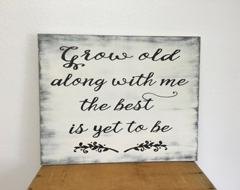 Rustic sign - distressed - wedding decor - wedding gift - Grow old along with me the best is yet to be - you pick colors  LR-095
