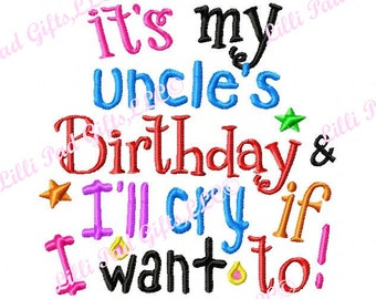its my uncle's Birthday and I'll cry if I want to - Machine Embroidery Design - 8 Sizes