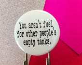 "you aren't fuel for other peoples empty tanks. 1.25"" quote on a 3.5"" paperclip bookmark! Never lose your page again."