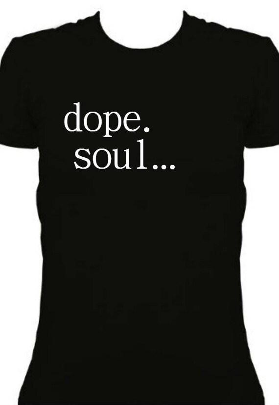 Dope Soul T shirt