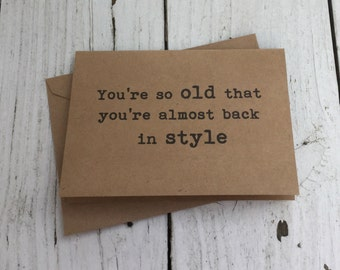 you're so old, Funny card, blank card, Naughty Notes, Funny Birthday Card, inappropriate humor, Birthday Card, witty cards, sarcastic cards,