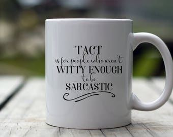 15 oz or Funny coffee cup mug for Will & Grace fan - Tact is for people who aren't witty enough to be sarcastic - Karen Walker
