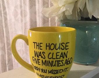 The house was clean five minutes ago mug, just because gift, true story mug, sister mug, funny mug, mug for mom, mama mug