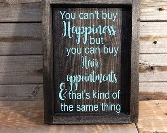 You can't buy happiness but you can buy hair appointments.. solid wood sign. Hair stylist gift