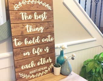 Wooden Sign- Pallet Art The best thing to hold onto in life is each other. Audrey Hepburn quote, wedding wood sign