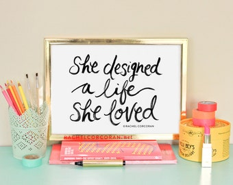 She Designed a Life She Loved - Typographic Print - Hand Lettering - Inspirational Art - Motivational Poster - Office Decor