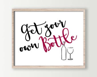 Funny Wine Print Has Bottle And Glass Reads Get Your Own