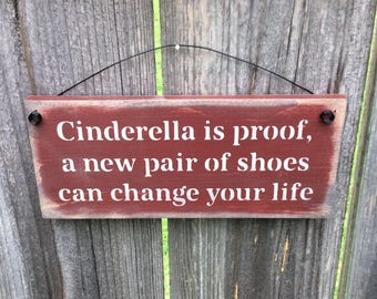 Cinderella is proof...a new pair of shoes can change your life. So funny, yet so true. Great gift for any shoe hound you know!