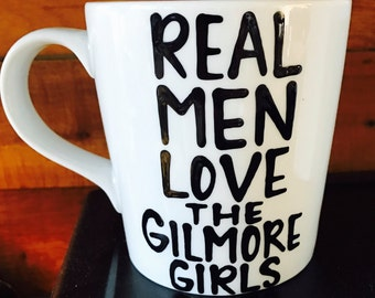 Real Men watch the Gilmore Girls- Gilmore Girls coffee mug- Gilmore Girls quotes--funny quotes--birthday gift- dad gift Gilmore Girls gifts
