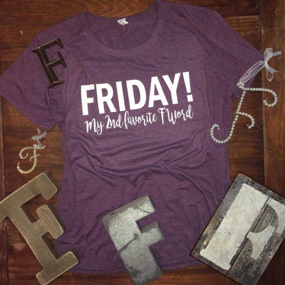 Friday is my 2nd favorite F Word - Women's Tee