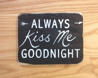 "reclaimed wood, drift wood sign - ""always kiss me goodnight"""