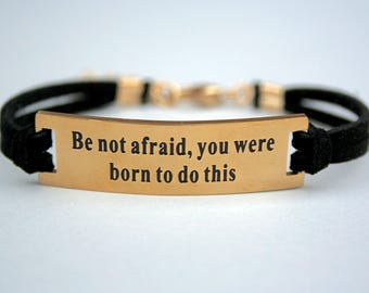 "Stainless Steel "" Be Not Afraid, You Were Born To Do This"" Bracelet, Faux Suede Leather Cord, Gift For Her, Encouragement, Graduation, ST755"