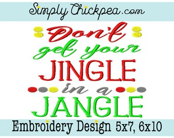 Embroidery Design - Don't Get Your Jingle in a Jangle - Christmas Saying - Funny - For 5x7 and 6x10 Hoops
