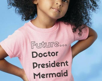 "Feminist Youth TShirt: ""Future Doctor/President/Mermaid"" Girls Empowerment Kids Shirt (multiple colors) by Fourth Wave Feminist Apparel"