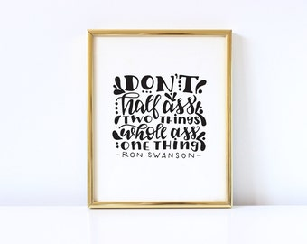 Ron Swanson Quote - Don't Half Ass Two Things - Parks & Rec - 8x10 Instant Download Hand Lettered Quote, Calligraphy Print, Printable Art