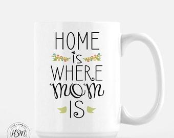 Home is Where Mom is // 15 oz Coffee Mug // Ceramic Mug // Quote Mug // Coffee for Mom