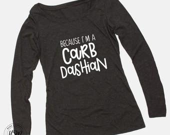 Because I'm a Carb Dashian Long Sleeve Scoop Tee