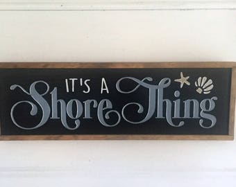Shore Decor. Shore Sign. It's a Shore Thing. Great Gift for a Special Friend Who Lives on the Shore!