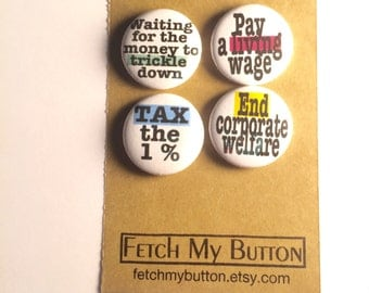 Waiting for the money to trickle down - tax the 1 percent - end corporate wellfare - living wage - Set of 4 - One inch pinback buttons