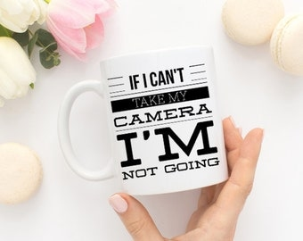 Photographer Coffee Mug - If I Can't Take My Camera I'm Not Going