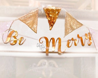 BE MERRY Holiday Banner Shiny Gold handwritten Calligraphic Sign Banner & Optional Pennants for Christmas Winter Party Mantle Decor Prop