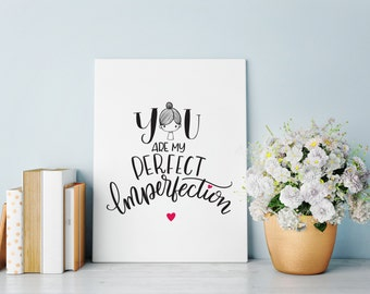 You are my perfect imperfection - digital print