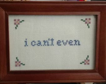 I Can't Even Funny Cross Stitch Framed!  Decorate your place with very inappropriate fun!