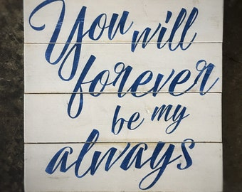 You will forever be my always / reclaimed wood wall decor