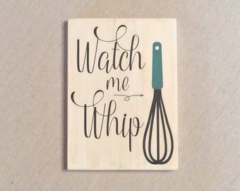 Kitchen Decor Sign - Watch Me Whip Kitchen Wall Art - Cooking Gift - Gift For Foodie - Song Lyric Art - Housewarming Gift - Food Wood Sign
