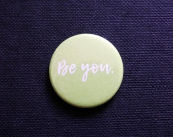 NEW ~ 'BE YOU' ~ Green ~ Button Badge ~ 25mm ~ Self Designed ~ Hand Pressed