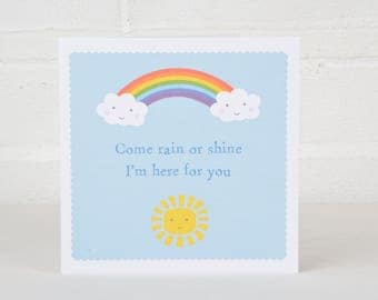 Thinking of you Card, Get Well Soon Card, Card for a Friend, Come Rain or Shine Card, I'm here for you Card, Best Friend Card