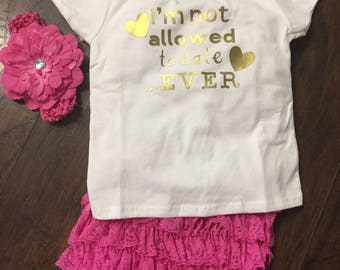 Infant/Toddler Custom Shirt - I'm not allowed to date...ever - Newborn Bring Home Outfit