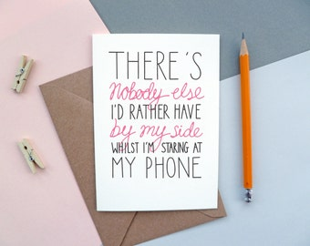 Modern Romance | There's nobody I'd rather have by my side whilst I'm staring at my phone | Valentine's Day Card.