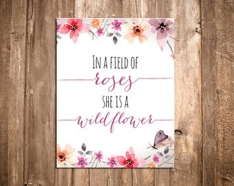 In a Field of Roses She is a Wildflower Art Print - Girl Nursery Wall Art - Girl Quotes - Girl Room Decorations