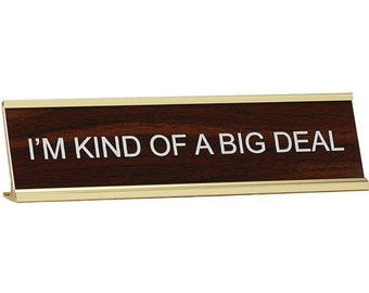I'm Kind of a Big Deal ~ Office Desk Name Plate With Holder ~ Gift / Office Present / Christmas ~ Laser engraved