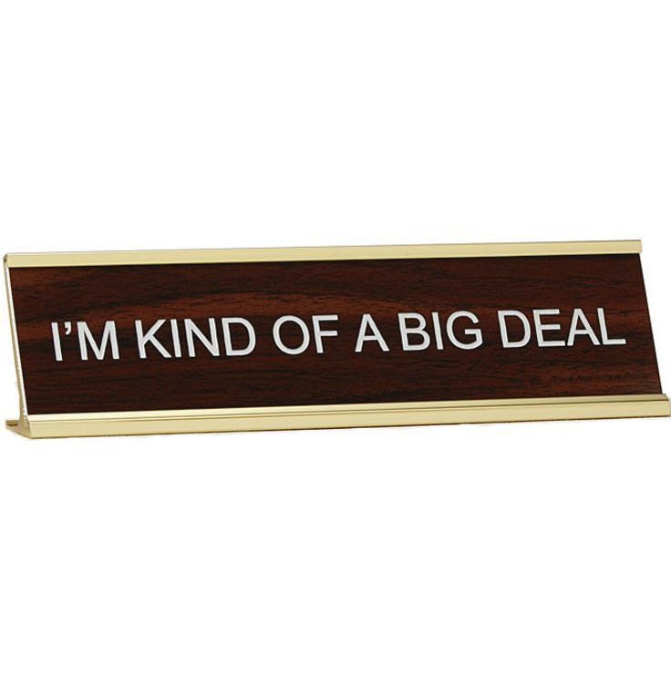 I M Kind Of A Big Deal Office Desk Name Plate With