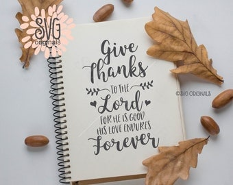 Give Thanks To The Lord SVG File. Cricut Explore & more. Cut or Print. Thanksgiving Quote Give Thanks His Love Endures Forever Psalm SVG