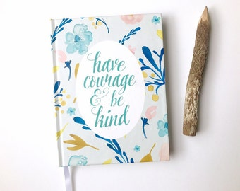 Journal, Notebook, Cinderella Journal, Diary, quote watercolor floral - Have Courage & Be Kind