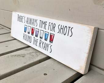 There's Always Time For Shots Round The - Wooden Sign