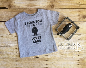 I Love You Like A Cow Loves Cake / toddler tee (RUNS SMALL) / baby graphic t shirt / cow / cattle / farm / ranch  / 2T, 3T, 4T, 5/6T