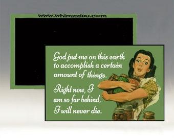 God Put Me on This Earth Magnet; I am so Far Behind I'll Never Die Magnet; Refrigerator Magnet; Retro Magnet; Funny Magnet