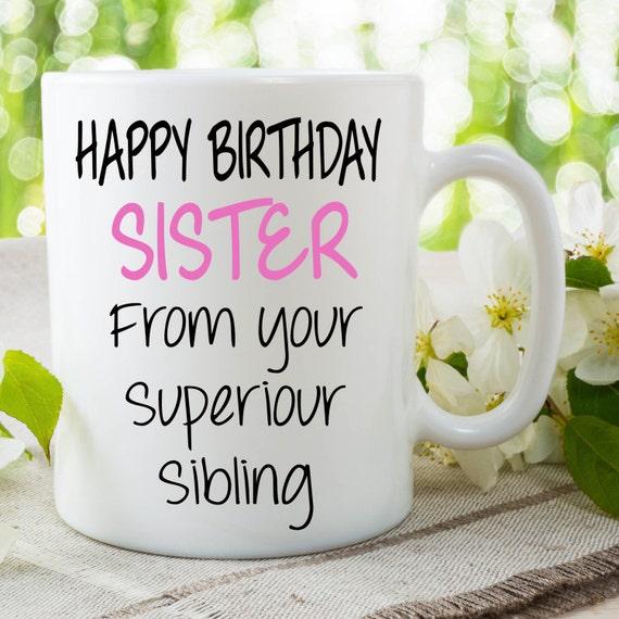 Gelukkige verjaardag zus mok cadeau voor zus van uw superiour for Geen cadeau voor verjaardag