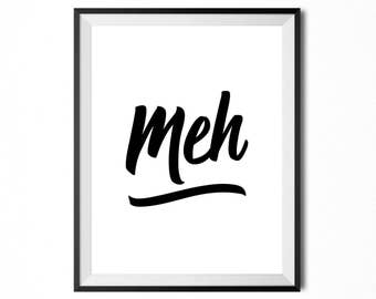 Meh, Printable Art, Quote, Typography Print, Minimalistic Print, Digital Print, Black And White, INSTANT DOWNLOAD