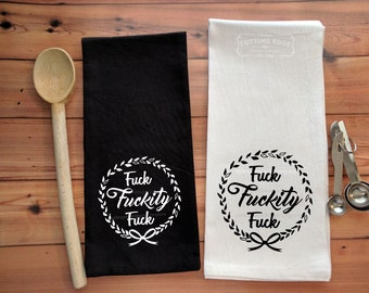 Fuck Fuckity Fuck Wreath Flour Sack Towel | Kitchen Towel | Bar Towel | Tea Towel | Fuck Towel | Gag Gift | Happy Fucking Birthday | Fuck Me