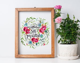 Nevertheless She Persisted Watercolor Hand lettered Print