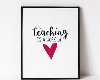 Digital Download Teaching is a Work of Heart Printable 5x7 and 8x10